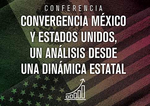 El Departamento de Economía invita a la conferencia: Convergencia México y Estados Unidos, un a..