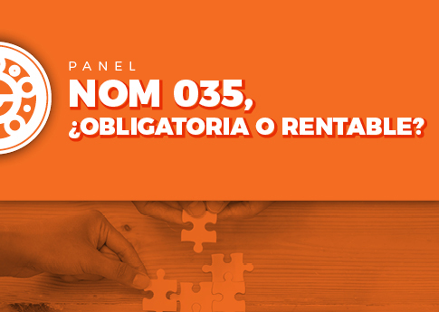 Panel: NOM 035 ¿obligatoria o rentable?