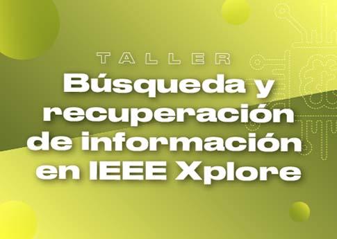 La Biblioteca invita al taller: Búsqueda y recuperación de información en IEEE Xpore.