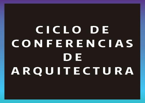 El Departamento de Arquitectura invita al Ciclo de conferencias de arquitectura.