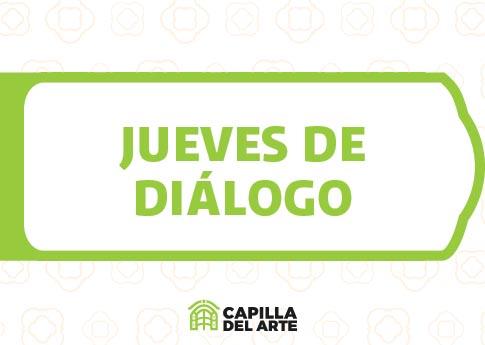 Capilla del Arte invita a Jueves de diálogo: Ciudad y tejido social.